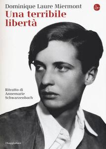 Foto Cover di Una terribile libertà. Ritratto di Annemarie Schwarzenbach, Libro di Dominique L. Miermont, edito da Il Saggiatore