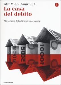 Libro La casa del debito. Alle origini della Grande recessione Afif Mian , Amir Sufi