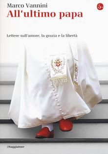 Osteriacasadimare.it All'ultimo papa. Lettere sull'amore, la grazia e la libertà Image