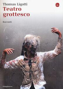 Foto Cover di Teatro grottesco, Libro di Thomas Ligotti, edito da Il Saggiatore