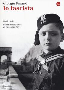 Libro Io fascista. 1945-1946. La testimonianza di un superstite Giorgio Pisanò