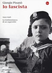 Io fascista. 1945-1946. La testimonianza di un superstite