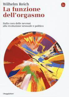 La funzione dell'orgasmo. Dalla cura delle nevrosi alla rivoluzione sessuale e politica - Wilhelm Reich - copertina