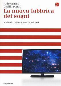 Libro La nuova fabbrica dei sogni. Miti e riti delle serie tv americane Aldo Grasso , Cecilia Penati