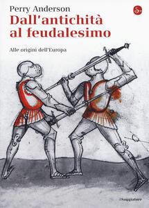 Dall'antichità al feudalesimo. Alle origini dell'Europa