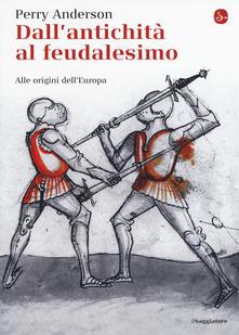 Dall'antichità al feudalesimo. Alle origini dell'Europa - Perry Anderson - copertina