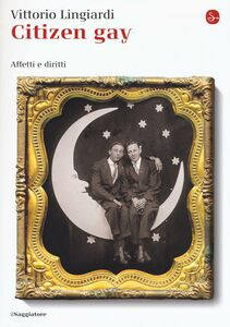 Foto Cover di Citizen gay. Affetti e diritti, Libro di Vittorio Lingiardi, edito da Il Saggiatore