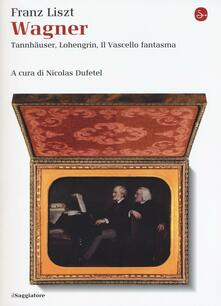 Wagner. Tannhäuser, Lohengrin, il Vascello fantasma - Franz Liszt - copertina