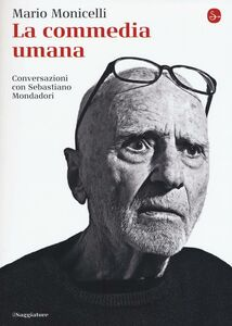 Libro La commedia umana. Conversazioni con Sebastiano Mondadori Mario Monicelli
