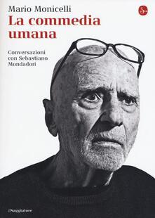 La commedia umana. Conversazioni con Sebastiano Mondadori - Mario Monicelli - copertina