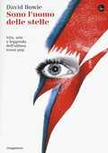 Libro Sono l'uomo delle stelle. Vita, arte e leggenda dell'ultima icona pop David Bowie