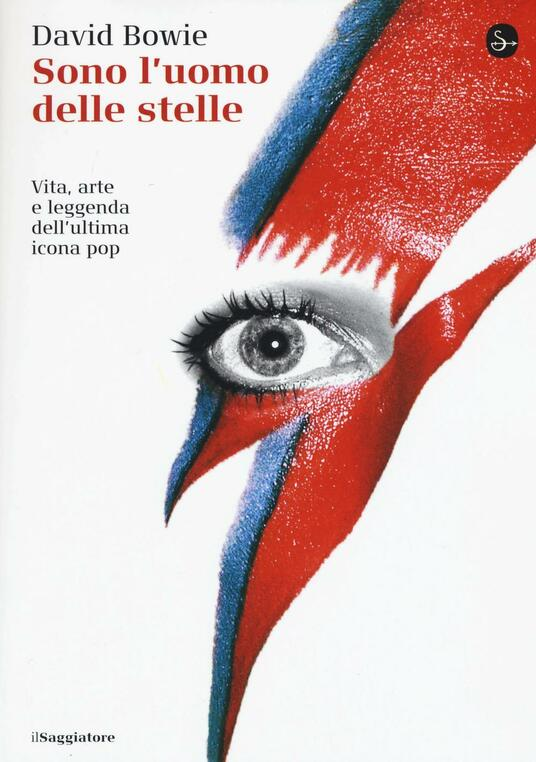 Sono l'uomo delle stelle. Vita, arte e leggenda dell'ultima icona pop - David Bowie - copertina