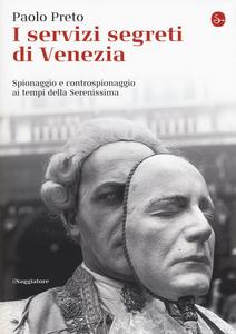 Libro I servizi segreti di Venezia. Spionaggio e controspionaggio ai tempi della Serenissima Paolo Preto