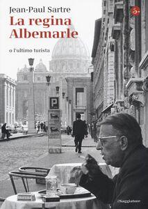 Foto Cover di La regina Albemarle o l'ultimo turista, Libro di Jean-Paul Sartre, edito da Il Saggiatore
