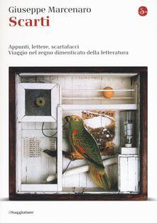 Scarti. Appunti. lettere, scartafacci. Viaggio nel regno dimenticato della letteratura - Giuseppe Marcenaro - copertina