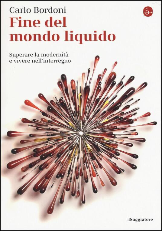 Fine del mondo liquido. Superare la modernità e vivere nell'interregno - Carlo Bordoni - copertina