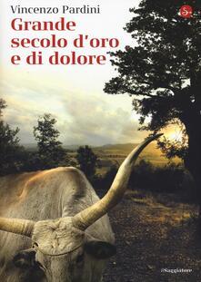 Grande secolo d'oro e di dolore - Vincenzo Pardini - copertina
