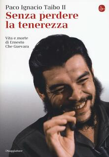 Senza perdere la tenerezza. Vita e morte di Ernesto Che Guevara - Paco Ignacio II Taibo - copertina