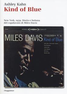 Kind of blue. New York, 1959. Storia e fortuna del capolavoro di Miles Davis - Ashley Kahn - copertina