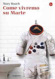 Come vivremo su Marte - Mary Roach - copertina