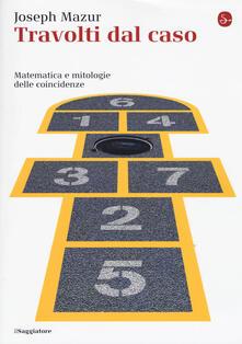 Travolti dal caso. Matematica e mitologie delle coincidenze - Joseph Mazur - copertina