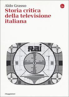 Storia critica della televisione italiana - Aldo Grasso,Luca Barra,Cecilia Penati - copertina