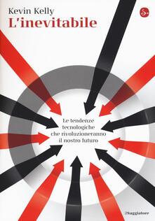 L' inevitabile. Le tendenze tecnologiche che rivoluzioneranno il nostro futuro - Kevin Kelly - copertina