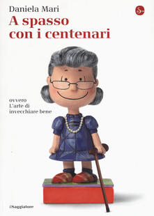 A spasso con i centenari ovvero L'arte di vivere bene invecchiando - Daniela Mari - copertina