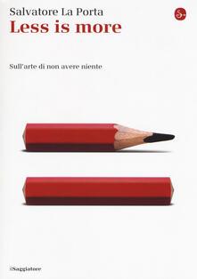 Less is more. Sull'arte di non avere niente - Salvatore La Porta - copertina