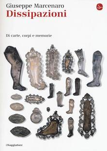 Dissipazioni. Di carte, corpi e memorie - Giuseppe Marcenaro - copertina
