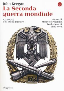 La seconda guerra mondiale. 1939-1945. Una storia militare - John Keegan - copertina