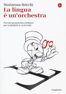 La lingua è un'orchestra. Piccola grammatica italiana per traduttori (e scriventi) - Mariarosa Bricchi - copertina