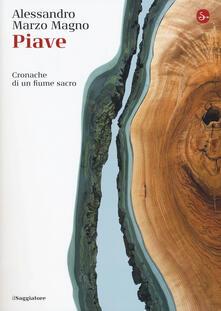 Piave. Cronache di un fiume sacro - Alessandro Marzo Magno - copertina