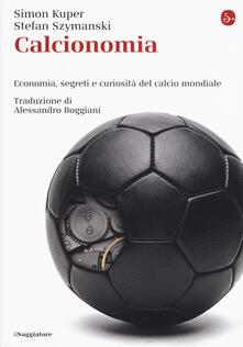 Calcionomia. Economia, segreti e curiosità del calcio mondiale - Simon Kuper,Stefan Szymanski - copertina