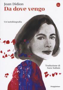 Da dove vengo. Un'autobiografia - Joan Didion - copertina