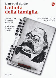 L' idiota della famiglia. Gustave Flaubert dal 1821 al 1857 - Jean-Paul Sartre - copertina