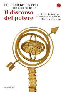 Il discorso del potere. Il premio Nobel per l'economia tra scienza, ideologia e politica - Emiliano Brancaccio,Giacomo Bracci - copertina