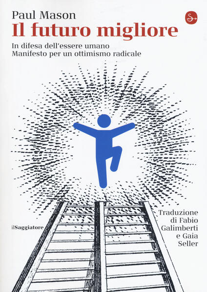 Il futuro migliore. In difesa dell'essere umano. Manifesto per un ottimismo radicale - Paul Mason - copertina