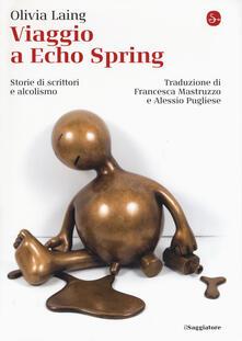 Viaggio a Echo Spring. Storie di scrittori e alcolismo - Olivia Laing - copertina