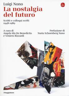 La nostalgia del futuro. Scritti scelti 1948-1989 - Luigi Nono - copertina