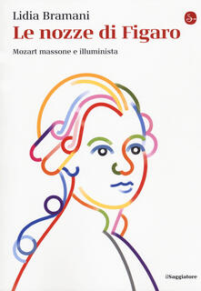 Le nozze di Figaro. Mozart massone e illuminista - Lidia Bramani - copertina