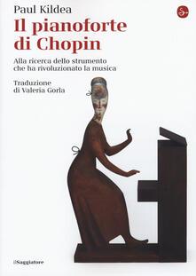 Il pianoforte di Chopin. Alla ricerca dello strumento che ha rivoluzionato la musica - Paul Kildea - copertina