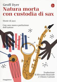 Natura morta con custodia di sax. Storie di jazz - Geoff Dyer - copertina