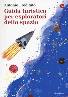 Guida turistica per esploratori dello spazio - Antonio Ereditato - copertina