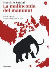 Copertina  La malinconia del mammut : specie estinte e come riportarle in vita