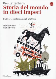 Storia del mondo in dieci imperi. Dalla Mesopotamia agli Stati Uniti - Paul Strathern - copertina
