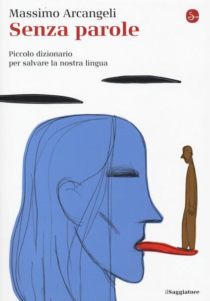 Senza parole. Piccolo dizionario per salvare la nostra lingua - Massimo Arcangeli - copertina