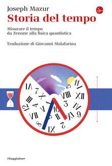 Storia del tempo. Misurare il tempo da Zenone alla fisica quantistica - Joseph Mazur - copertina
