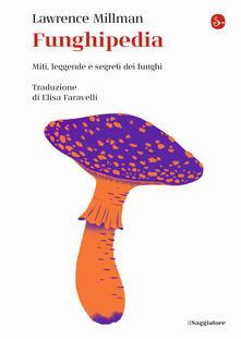 Funghipedia. Miti, leggende e segreti dei funghi - Lawrence Millman - copertina