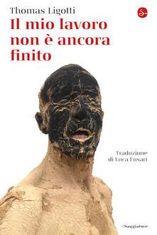 Il mio lavoro non è ancora finito - Thomas Ligotti - copertina